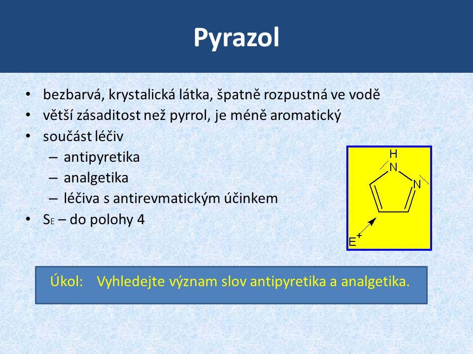 Pyrazol • bezbarvá, krystalická látka, špatně rozpustná ve vodě • větší zásaditost než pyrrol, je méně aromatický • součást léčiv – antipyretika – ana