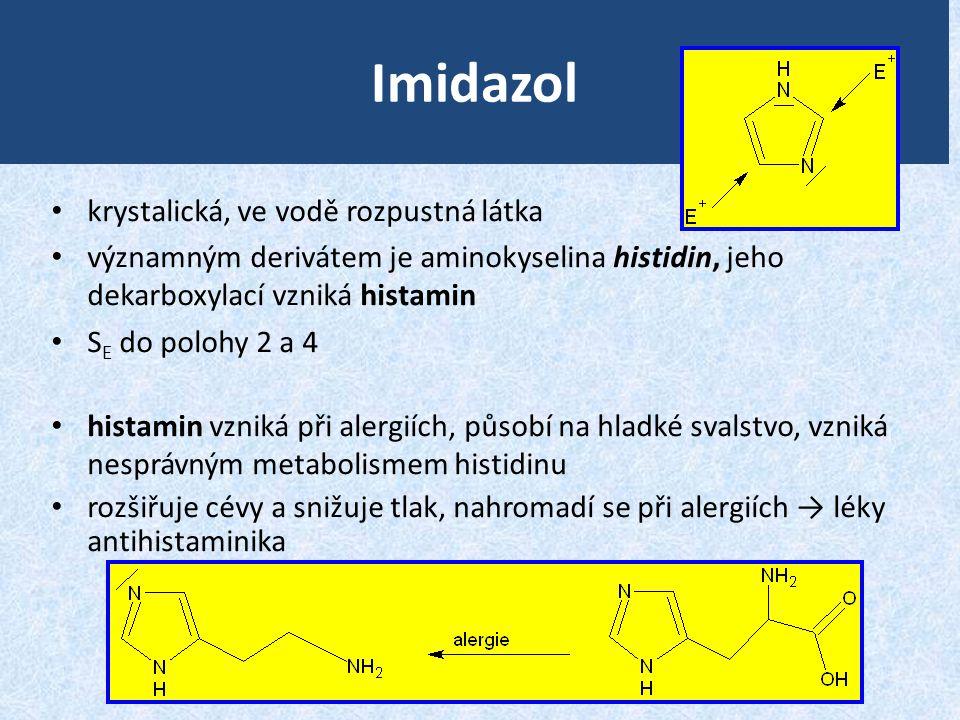 Imidazol • krystalická, ve vodě rozpustná látka • významným derivátem je aminokyselina histidin, jeho dekarboxylací vzniká histamin • S E do polohy 2