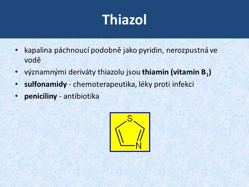 Thiazol • kapalina páchnoucí podobně jako pyridin, nerozpustná ve vodě • významnými deriváty thiazolu jsou thiamin (vitamin B 1 ) • sulfonamidy - chem