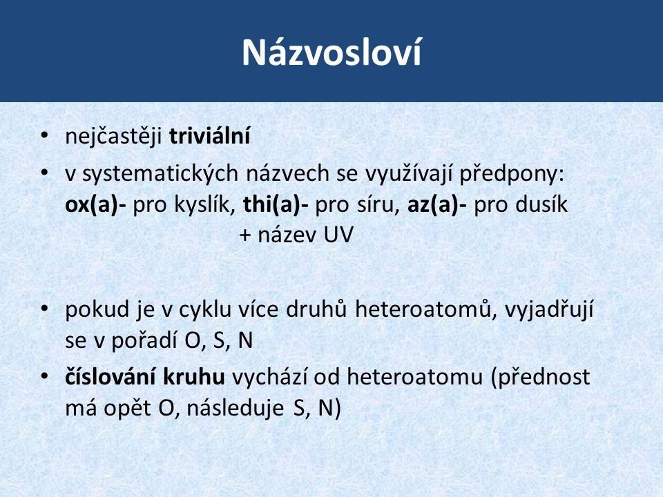 Názvosloví • nejčastěji triviální • v systematických názvech se využívají předpony: ox(a)- pro kyslík, thi(a)- pro síru, az(a)- pro dusík + název UV •