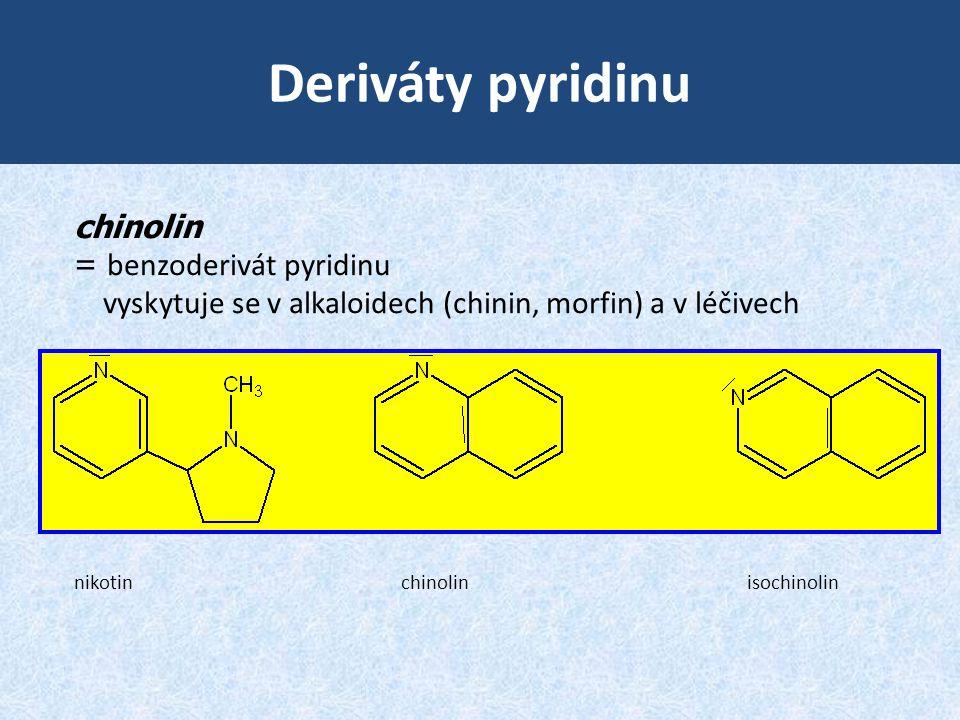 Deriváty pyridinu nikotin chinolin isochinolin chinolin = benzoderivát pyridinu vyskytuje se v alkaloidech (chinin, morfin) a v léčivech