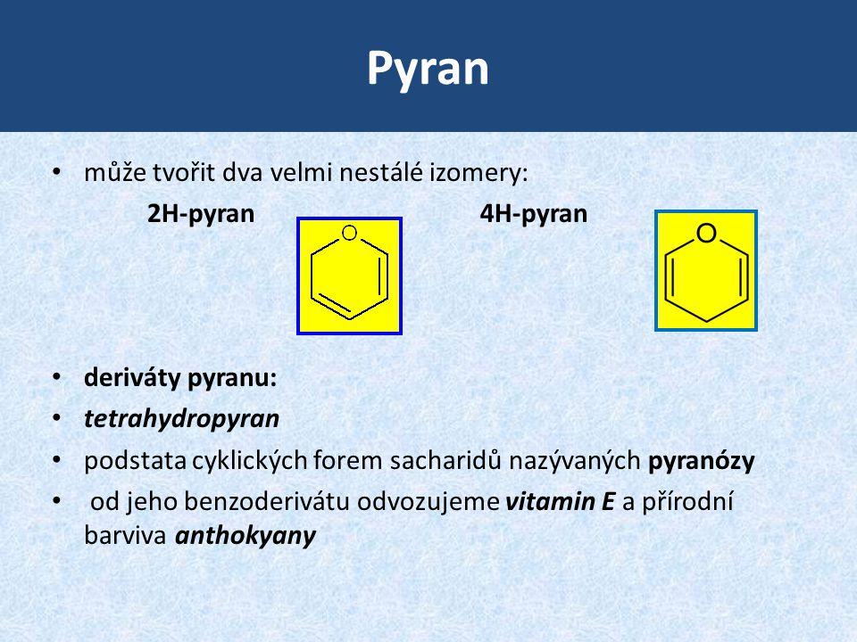Pyran • může tvořit dva velmi nestálé izomery: 2H-pyran4H-pyran • deriváty pyranu: • tetrahydropyran • podstata cyklických forem sacharidů nazývaných