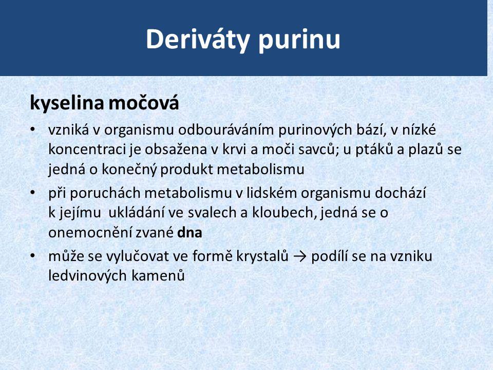 Deriváty purinu kyselina močová • vzniká v organismu odbouráváním purinových bází, v nízké koncentraci je obsažena v krvi a moči savců; u ptáků a plaz