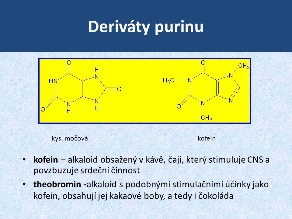 Deriváty purinu kys. močovákofein • kofein – alkaloid obsažený v kávě, čaji, který stimuluje CNS a povzbuzuje srdeční činnost • theobromin -alkaloid s