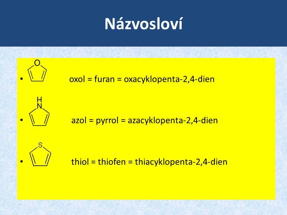 Názvosloví • oxol = furan = oxacyklopenta-2,4-dien • azol = pyrrol = azacyklopenta-2,4-dien • thiol = thiofen = thiacyklopenta-2,4-dien