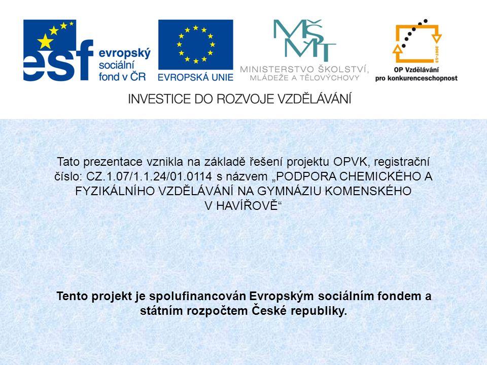 """Tato prezentace vznikla na základě řešení projektu OPVK, registrační číslo: CZ.1.07/1.1.24/01.0114 s názvem """"PODPORA CHEMICKÉHO A FYZIKÁLNÍHO VZDĚLÁVÁ"""