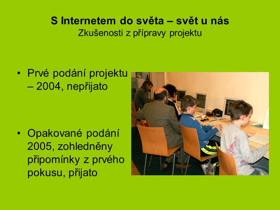 S Internetem do světa – svět u nás Zkušenosti z přípravy projektu •Prvé podání projektu – 2004, nepřijato •Opakované podání 2005, zohledněny připomínky z prvého pokusu, přijato