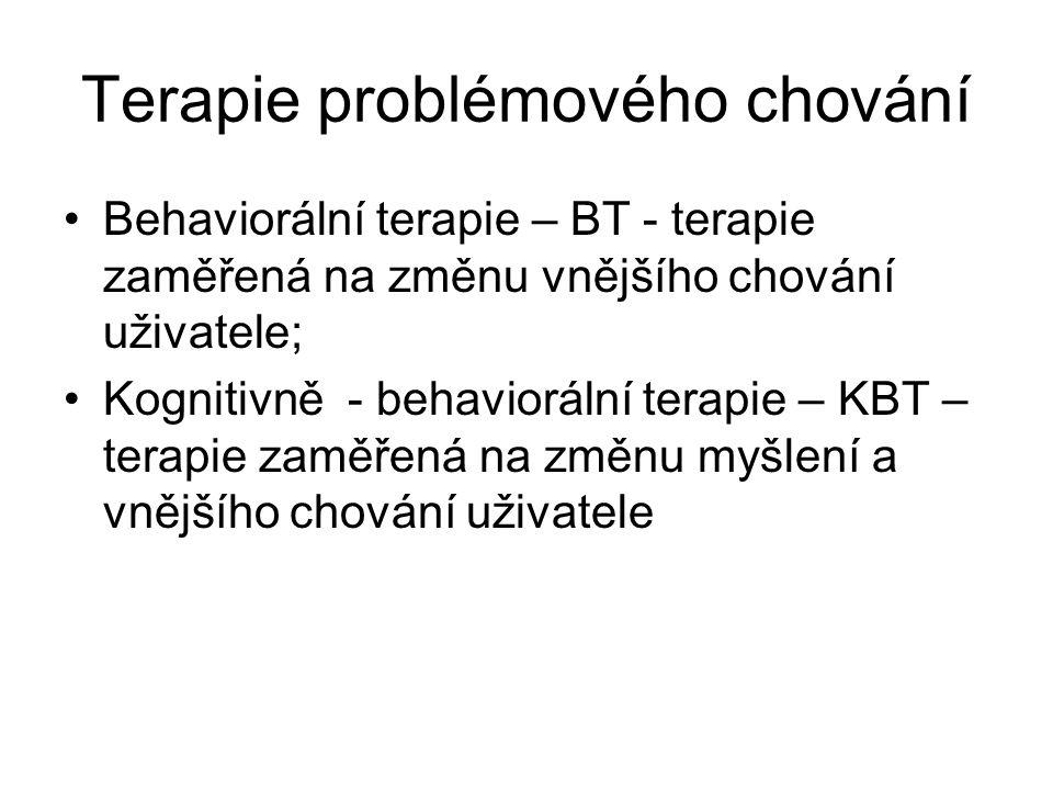 Terapie problémového chování •Behaviorální terapie – BT - terapie zaměřená na změnu vnějšího chování uživatele; •Kognitivně - behaviorální terapie – K
