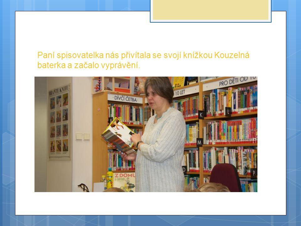 Paní spisovatelka nás přivítala se svojí knížkou Kouzelná baterka a začalo vyprávění.
