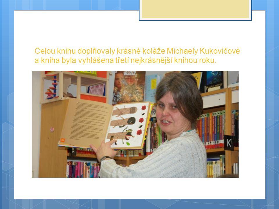 Celou knihu doplňovaly krásné koláže Michaely Kukovičové a kniha byla vyhlášena třetí nejkrásnější knihou roku.