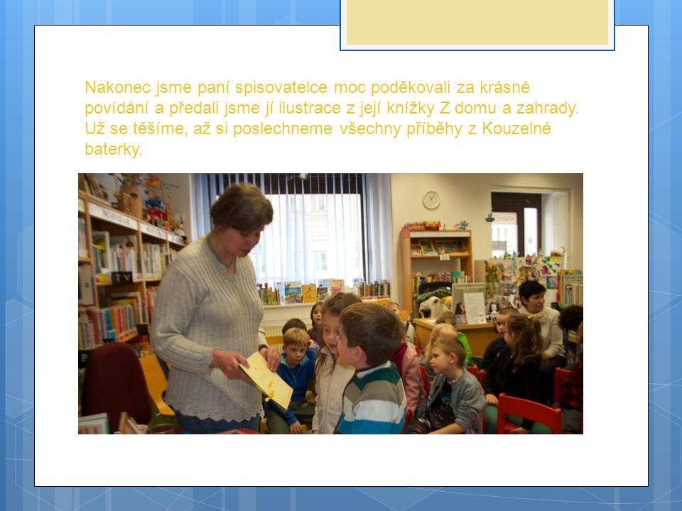 Nakonec jsme paní spisovatelce moc poděkovali za krásné povídání a předali jsme jí ilustrace z její knížky Z domu a zahrady. Už se těšíme, až si posle