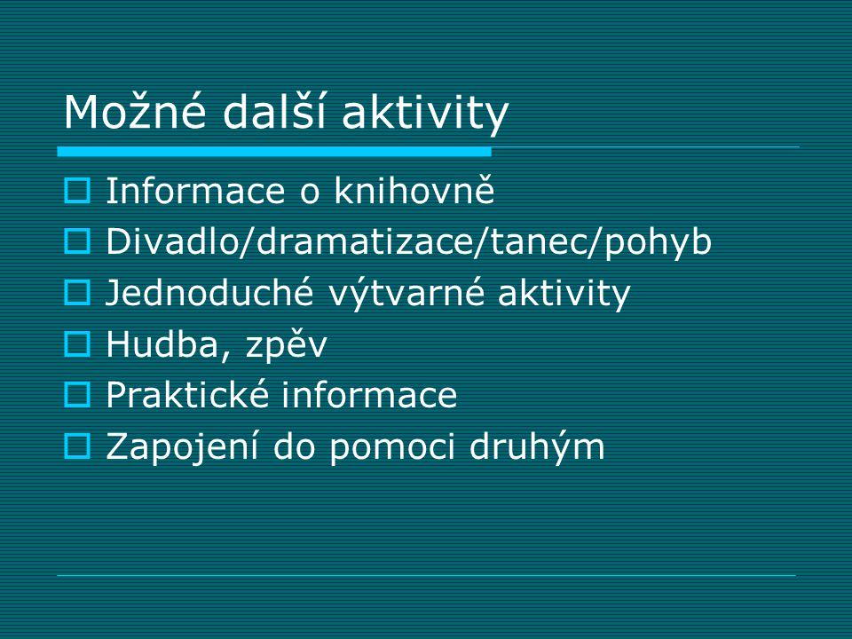 Možné další aktivity  Informace o knihovně  Divadlo/dramatizace/tanec/pohyb  Jednoduché výtvarné aktivity  Hudba, zpěv  Praktické informace  Zap