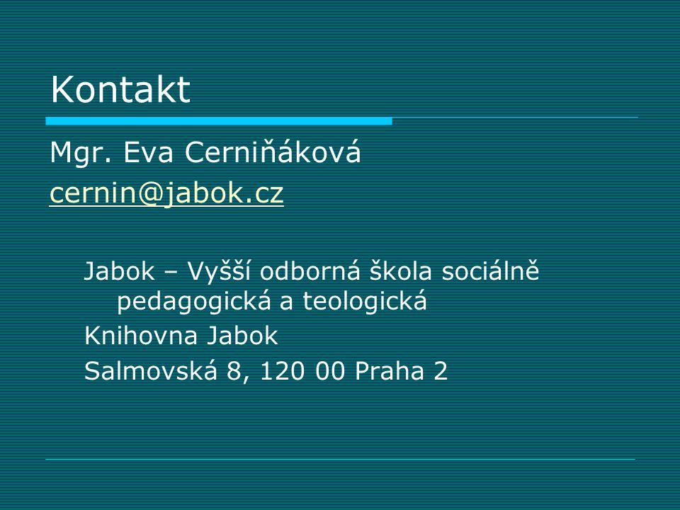 Kontakt Mgr. Eva Cerniňáková cernin@jabok.cz Jabok – Vyšší odborná škola sociálně pedagogická a teologická Knihovna Jabok Salmovská 8, 120 00 Praha 2