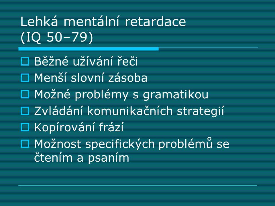Lehká mentální retardace (IQ 50–79)  Běžné užívání řeči  Menší slovní zásoba  Možné problémy s gramatikou  Zvládání komunikačních strategií  Kopí