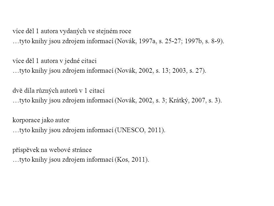 více děl 1 autora vydaných ve stejném roce …tyto knihy jsou zdrojem informací (Novák, 1997a, s. 25-27; 1997b, s. 8-9). více děl 1 autora v jedné citac