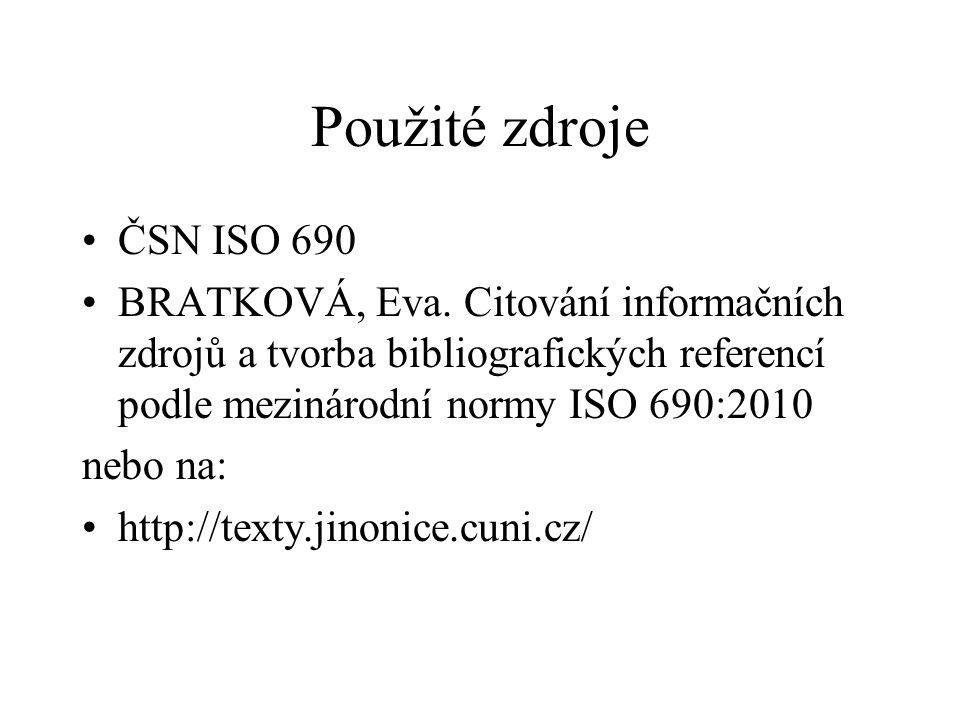 Použité zdroje •ČSN ISO 690 •BRATKOVÁ, Eva. Citování informačních zdrojů a tvorba bibliografických referencí podle mezinárodní normy ISO 690:2010 nebo