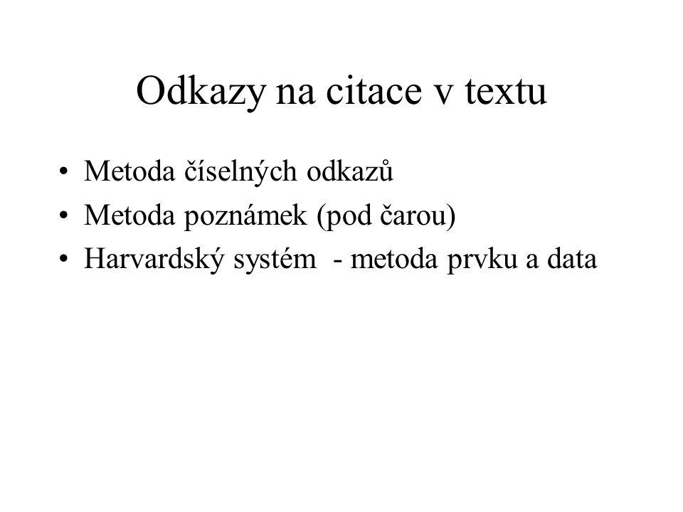 Odkazy na citace v textu •Metoda číselných odkazů •Metoda poznámek (pod čarou) •Harvardský systém - metoda prvku a data