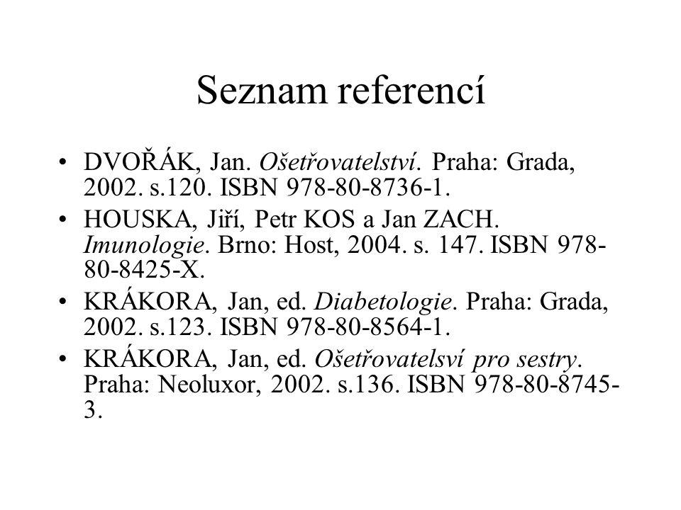 Seznam referencí •DVOŘÁK, Jan. Ošetřovatelství. Praha: Grada, 2002. s.120. ISBN 978-80-8736-1. •HOUSKA, Jiří, Petr KOS a Jan ZACH. Imunologie. Brno: H