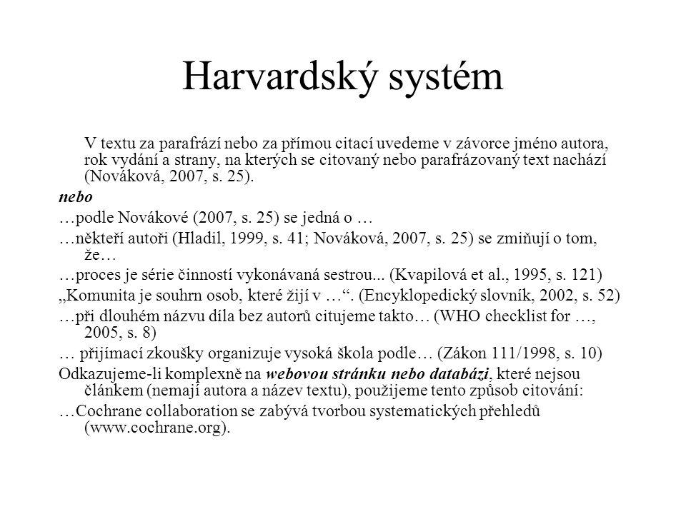 Harvardský systém V textu za parafrází nebo za přímou citací uvedeme v závorce jméno autora, rok vydání a strany, na kterých se citovaný nebo parafráz