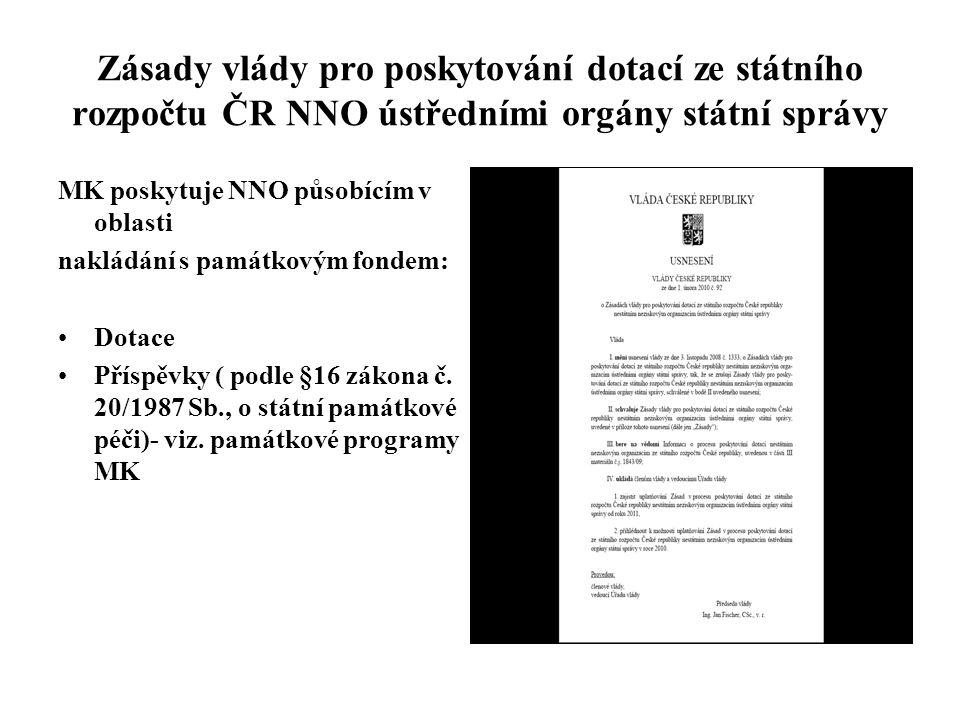 Zásady vlády pro poskytování dotací ze státního rozpočtu ČR NNO ústředními orgány státní správy MK poskytuje NNO působícím v oblasti nakládání s památ