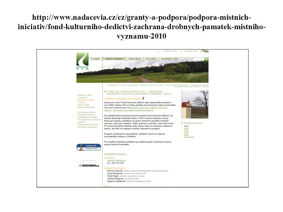 http://www.nadacevia.cz/cz/granty-a-podpora/podpora-mistnich- iniciativ/fond-kulturniho-dedictvi-zachrana-drobnych-pamatek-mistniho- vyznamu-2010