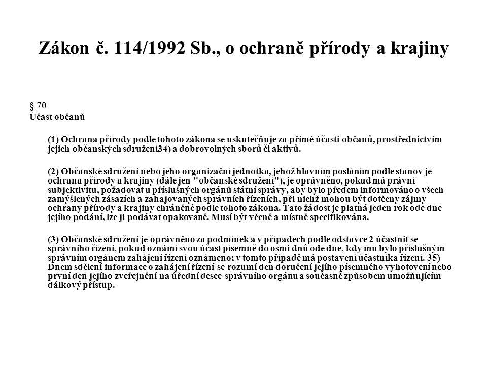 Zákon č. 114/1992 Sb., o ochraně přírody a krajiny § 70 Účast občanů (1) Ochrana přírody podle tohoto zákona se uskutečňuje za přímé účasti občanů, pr