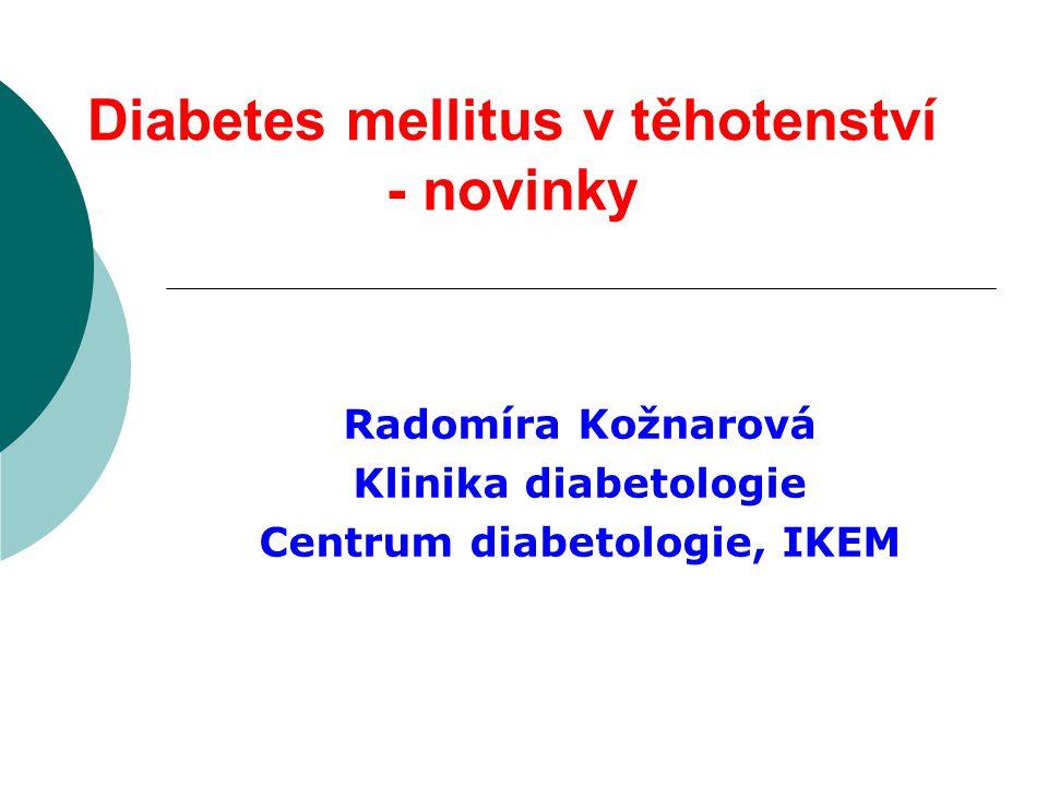 Diabetes mellitus v těhotenství - novinky Radomíra Kožnarová Klinika diabetologie Centrum diabetologie, IKEM