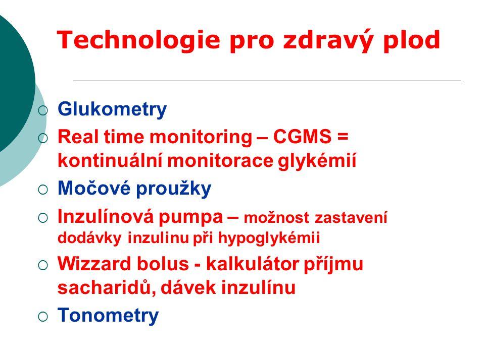  Glukometry  Real time monitoring – CGMS = kontinuální monitorace glykémií  Močové proužky  Inzulínová pumpa – možnost zastavení dodávky inzulinu při hypoglykémii  Wizzard bolus - kalkulátor příjmu sacharidů, dávek inzulínu  Tonometry Technologie pro zdravý plod