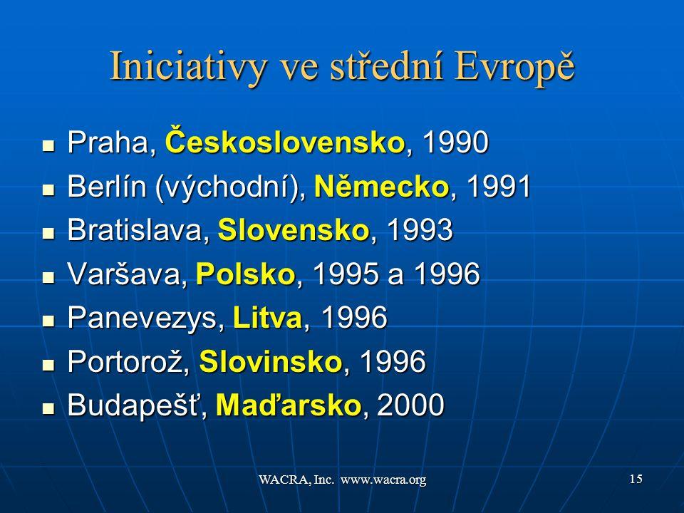WACRA, Inc. www.wacra.org 15 Iniciativy ve střední Evropě  Praha, Československo, 1990  Berlín (východní), Německo, 1991  Bratislava, Slovensko, 19
