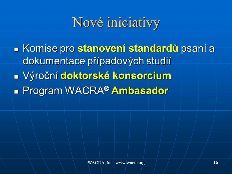 WACRA, Inc. www.wacra.org 16 Nové iniciativy  Komise pro stanovení standardů psaní a dokumentace případových studií  Výroční doktorské konsorcium 
