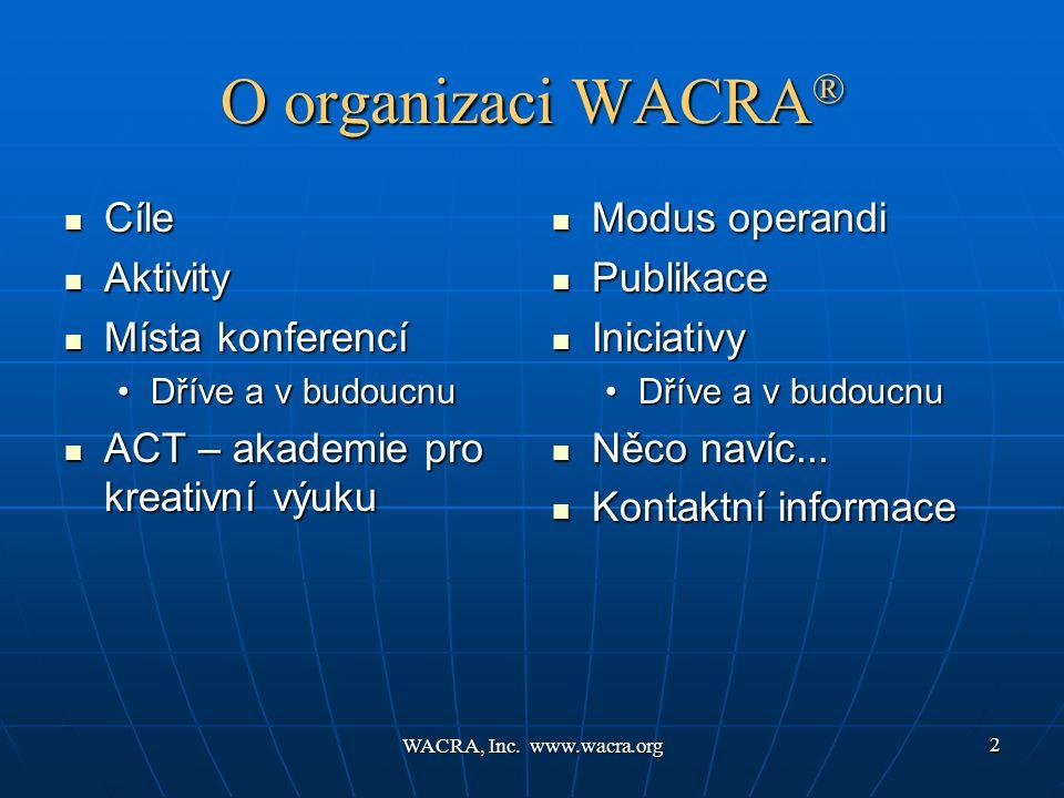 WACRA, Inc. www.wacra.org 2 O organizaci WACRA ®  Cíle  Aktivity  Místa konferencí •Dříve a v budoucnu  ACT – akademie pro kreativní výuku  Modus