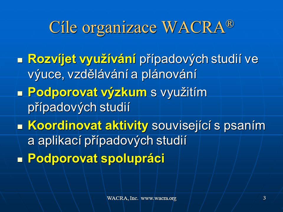 WACRA, Inc. www.wacra.org 3 Cíle organizace WACRA ®  Rozvíjet využívání případových studií ve výuce, vzdělávání a plánování  Podporovat výzkum s vyu