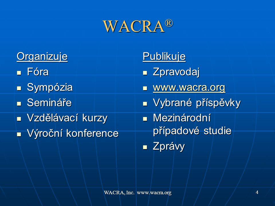 WACRA, Inc. www.wacra.org 4 WACRA ® Organizuje  Fóra  Sympózia  Semináře  Vzdělávací kurzy  Výroční konference Publikuje  Zpravodaj  www.wacra.