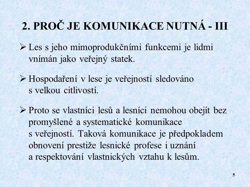 4 2. PROČ JE KOMUNIKACE NUTNÁ - II  Požadavky společnosti na rozvíjení mimoprodukčních funkcí lesa jsou součástí přijaté státní lesnické politiky a N