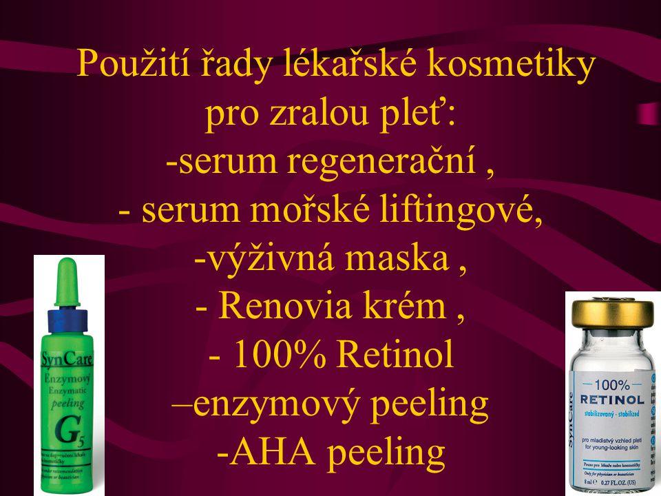  Použití řady lékařské kosmetiky pro zralou pleť: -serum regenerační, - serum mořské liftingové, -výživná maska, - Renovia krém, - 100% Retinol –enzy