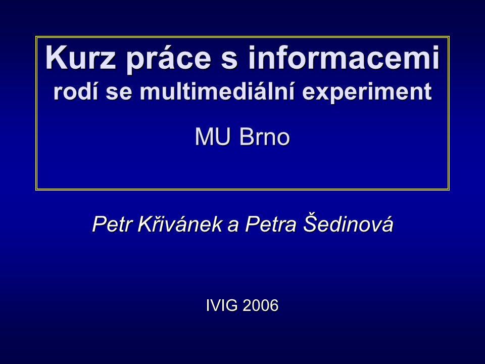 Kurz práce s informacemi rodí se multimediální experiment MU Brno Petr Křivánek a Petra Šedinová IVIG 2006