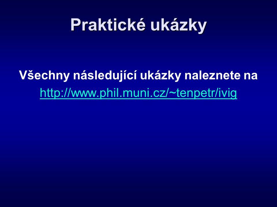 Praktické ukázky Všechny následující ukázky naleznete na http://www.phil.muni.cz/~tenpetr/ivig