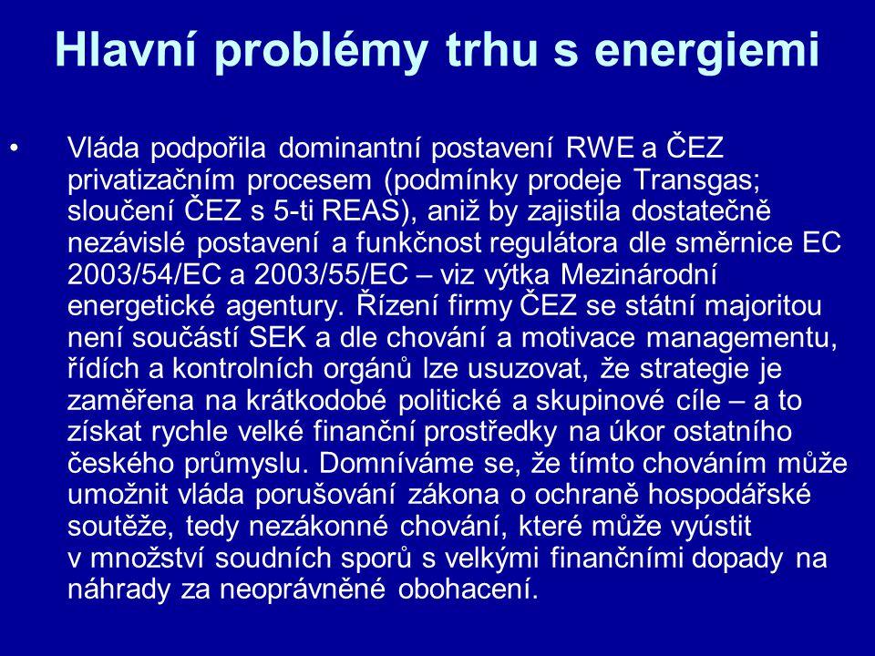 Hlavní problémy trhu s energiemi •Vláda podpořila dominantní postavení RWE a ČEZ privatizačním procesem (podmínky prodeje Transgas; sloučení ČEZ s 5-t