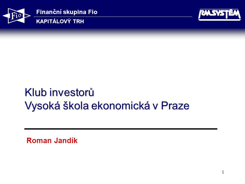 Finanční skupina Fio KAPITÁLOVÝ TRH 2 Obsah 1.Struktura českého akciového trhu 2.Přístupy k obchodování 3.Přístupy k investování 4.ETF – fondy obchodované na burze 5.Deriváty 6.Diskuse
