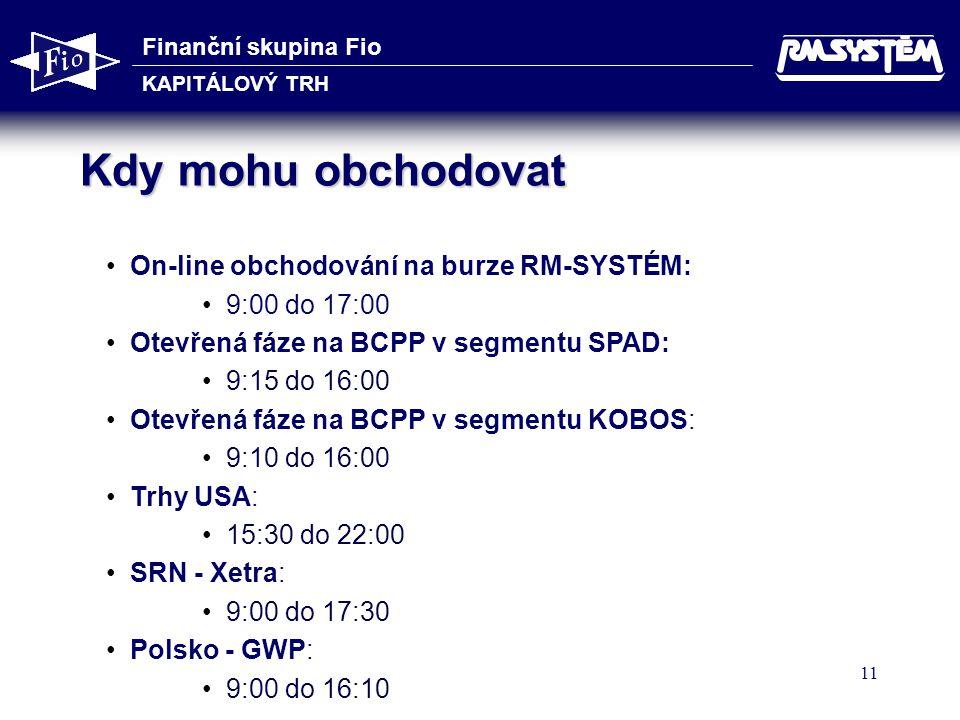 Finanční skupina Fio KAPITÁLOVÝ TRH 11 Kdy mohu obchodovat • •On-line obchodování na burze RM-SYSTÉM: • •9:00 do 17:00 • •Otevřená fáze na BCPP v segm