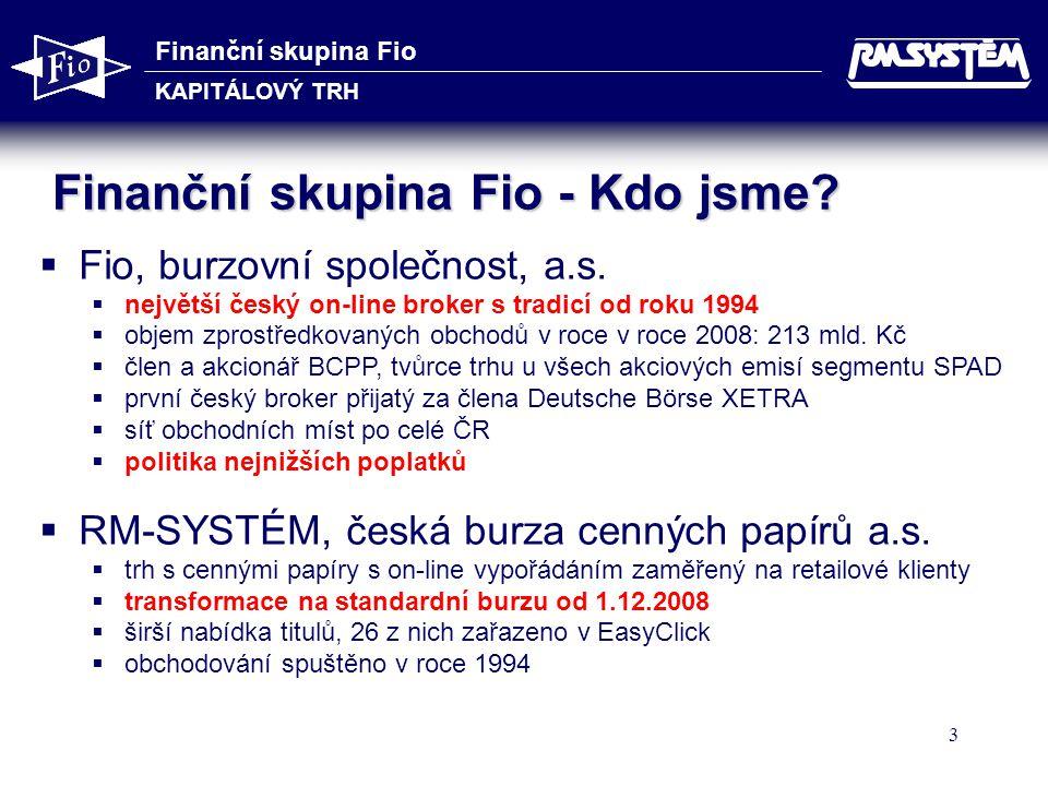 Finanční skupina Fio KAPITÁLOVÝ TRH 3 Finanční skupina Fio - Kdo jsme?   Fio, burzovní společnost, a.s.   největší český on-line broker s tradicí