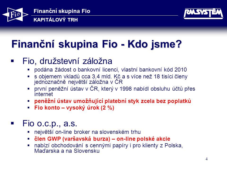 Finanční skupina Fio KAPITÁLOVÝ TRH 4 Finanční skupina Fio - Kdo jsme?  Fio, družstevní záložna  podána žádost o bankovní licenci, vlastní bankovní