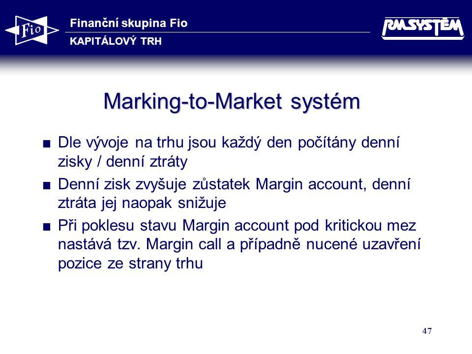 Finanční skupina Fio KAPITÁLOVÝ TRH 47 Marking-to-Market systém  Dle vývoje na trhu jsou každý den počítány denní zisky / denní ztráty  Denní zisk z