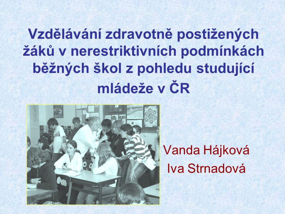 Vzdělávání zdravotně postižených žáků v nerestriktivních podmínkách běžných škol z pohledu studující mládeže v ČR Vanda Hájková Iva Strnadová