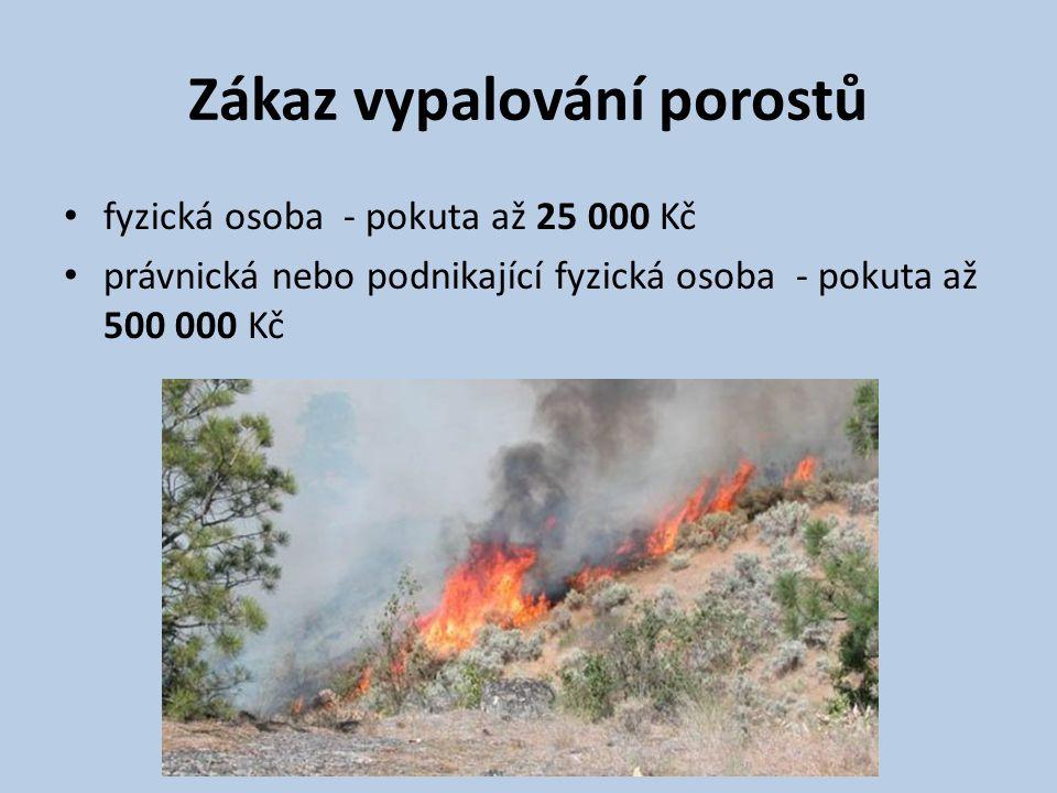 Zákaz vypalování porostů • fyzická osoba - pokuta až 25 000 Kč • právnická nebo podnikající fyzická osoba - pokuta až 500 000 Kč