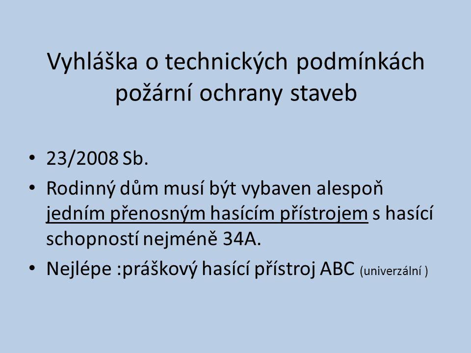• 23/2008 Sb. • Rodinný dům musí být vybaven alespoň jedním přenosným hasícím přístrojem s hasící schopností nejméně 34A. • Nejlépe :práškový hasící p