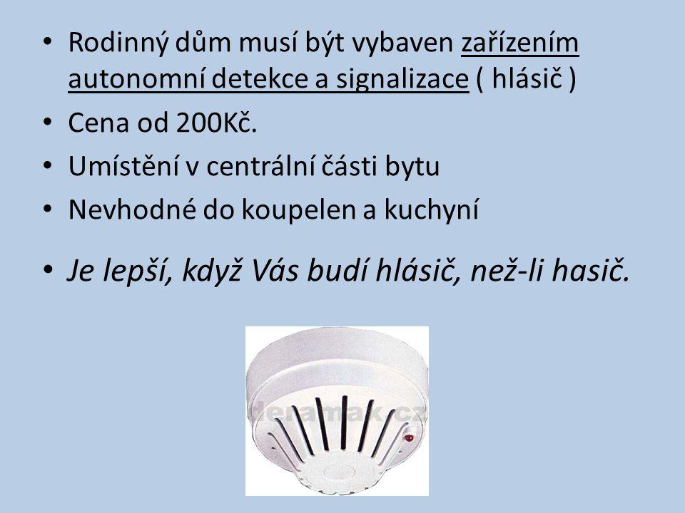 • Rodinný dům musí být vybaven zařízením autonomní detekce a signalizace ( hlásič ) • Cena od 200Kč.