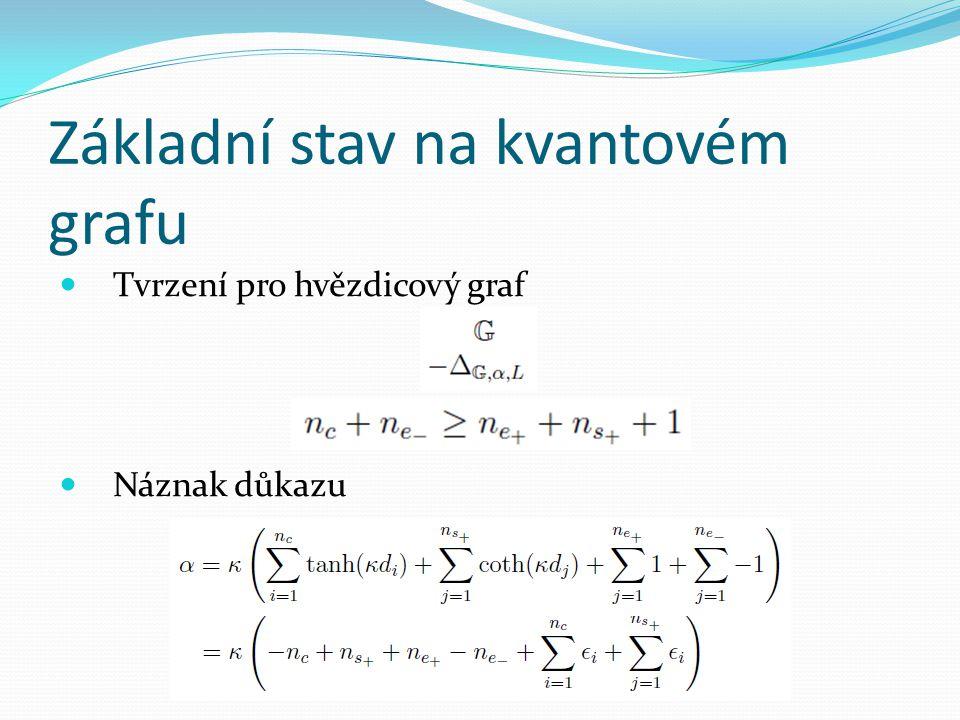 Základní stav na kvantovém grafu  Tvrzení pro hvězdicový graf  Náznak důkazu