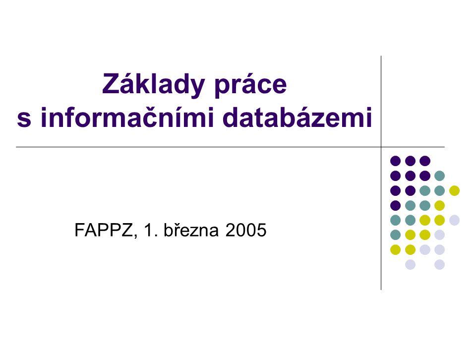 Základy práce s informačními databázemi FAPPZ, 1. března 2005