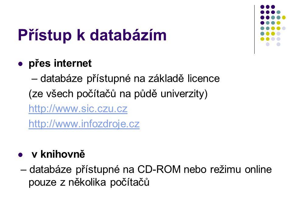 Přístup k databázím  přes internet – databáze přístupné na základě licence (ze všech počítačů na půdě univerzity) http://www.sic.czu.cz http://www.infozdroje.cz  v knihovně – databáze přístupné na CD-ROM nebo režimu online pouze z několika počítačů